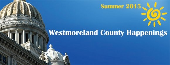 Westmoreland County Happenings - Summer 2015