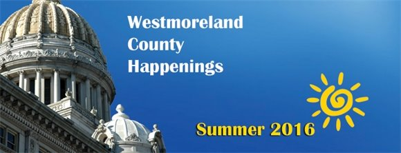 Westmoreland County Happenings e-news Summer 2016