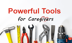 Tool Assortment with words Powerful Tools for Caregivers