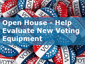 A pile of VOTE buttons with overlay stating Open House - Help Evaluate New Voting Equipment
