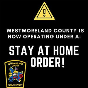 Westmoreland County Department of Public Safety Stay At Home Order in Effect