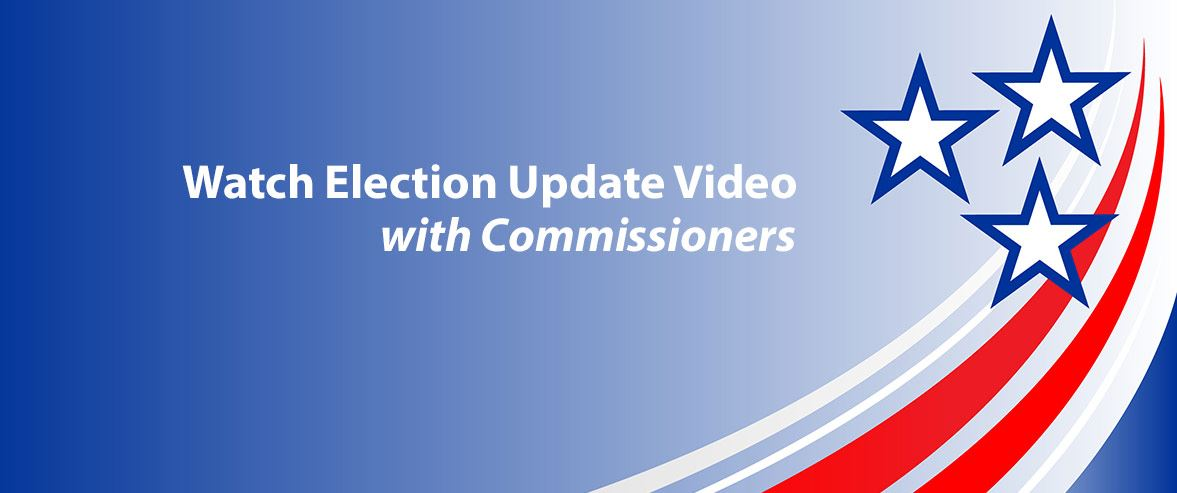 Election Update Video with Commissioners